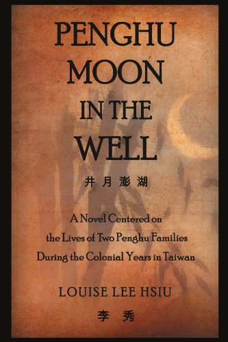 Penghu Moon in the Well: The Lives of Two Penghu Families a Testimony to the Colonial Years in Taiwan 9781465375582