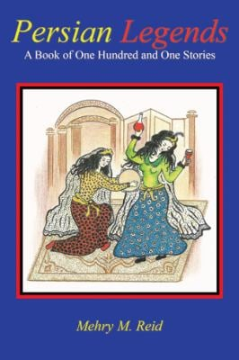 Persian Legends: A Book of One Hundred and One Stories 9781462055203