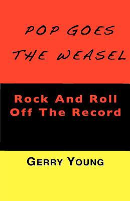 Pop Goes the Weasel: Rock and Roll Off the Record 9781460985304