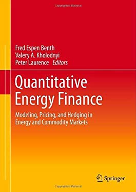Quantitative Energy Finance: Modeling, Pricing, and Hedging in Energy and Commodity Markets