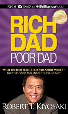 Rich Dad, Poor Dad: What the Rich Teach Their Kids about Money - That the Poor and Middle Class Do Not! 9781469202013