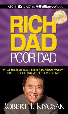 Rich Dad, Poor Dad: What the Rich Teach Their Kids about Money - That the Poor and Middle Class Do Not! 9781469202310