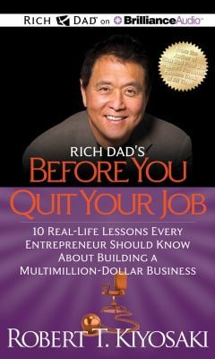 Rich Dad's Before You Quit Your Job: 10 Real-Life Lessons Every Entrepreneur Should Know about Building a Million-Dollar Business 9781469202037