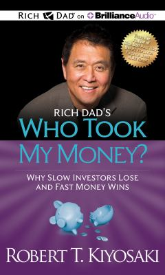 Rich Dad's Who Took My Money?: Why Slow Investors Lose and Fast Money Wins! 9781469202099