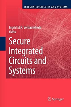 Secure Integrated Circuits and Systems 9781461425663