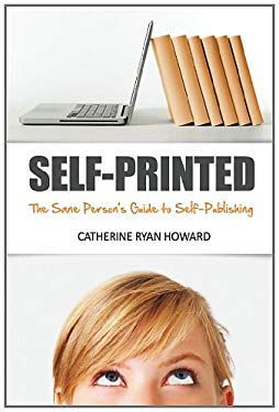 Self-Printed: The Sane Person's Guide to Self-Publishing 9781460996287