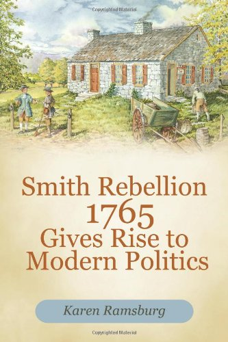 Smith Rebellion 1765 Gives Rise to Modern Politics 9781462057818