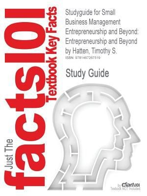 Studyguide for Small Business Management Entrepreneurship and Beyond: Entrepreneurship and Beyond by Timothy S. Hatten, ISBN 9780538453141 9781467267519