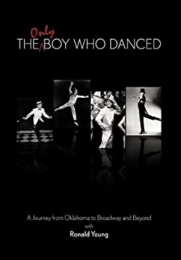 The Only Boy Who Danced: A Journey from Oklahoma to Broadway and Beyond 9781463417642