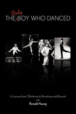The Only Boy Who Danced: A Journey from Oklahoma to Broadway and Beyond 9781463417659