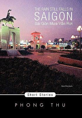 The Rain Still Falls in Saigon: Short Stories 9781462869251