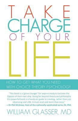 Take Charge of Your Life: How to Get What You Need with Choice-Theory Psychology 9781462037438