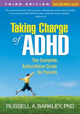 Taking Charge of ADHD, Third Edition: The Complete, Authoritative Guide for Parents 9781462508518
