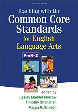 Teaching with the Common Core Standards for English Language Arts, Prek-2 9781462507603
