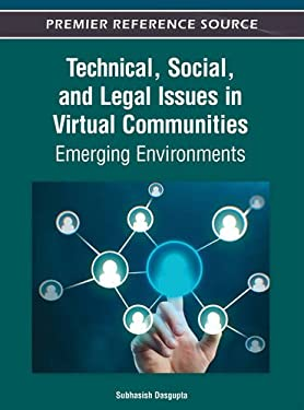Technical, Social and Legal Issues in Virtual Communities: Emerging Environments 9781466615533