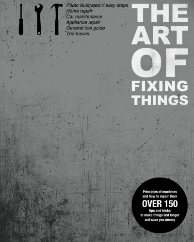 The Art of Fixing Things, Principles of Machines, and How to Repair Them 9781466296336