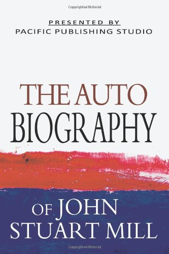 The Autobiography of John Stuart Mill 9781461115915