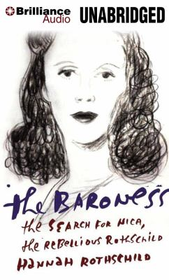 The Baroness: The Search for Nica the Rebellious Rothschild 9781469220550
