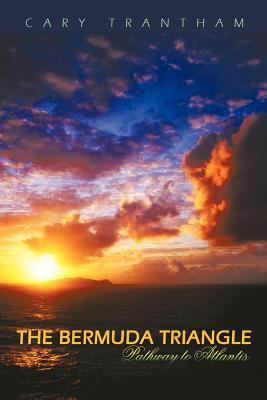 The Bermuda Triangle: Pathway to Atlantis 9781463433048