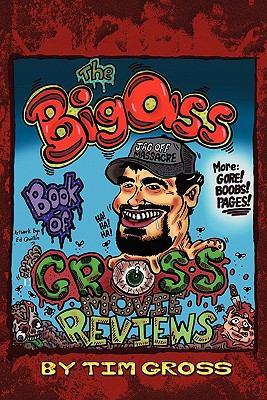 The Big Ass Book of Gross Movie Reviews Tim Gross