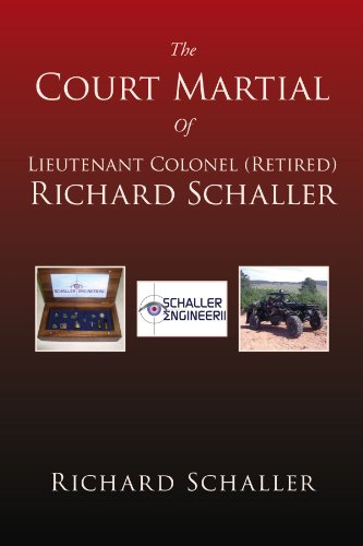 The Court Martial of Lieutenant Colonel (Retired) Richard Schaller: Of Lieutenant Colonel... 9781462855407