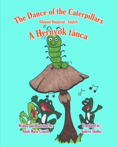 The Dance of the Caterpillars Bilingual Hungarian English 9781466204614