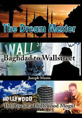 The Dream Master: Baghdad to Wallstreet the Rise of a Hollywood Mogul 9781463419615