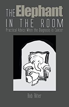 The Elephant in the Room: Practical Advice When the Diagnosis Is Cancer 9781462046584