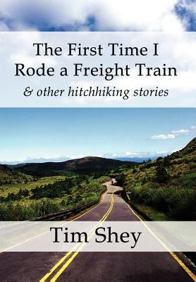 The First Time I Rode a Freight Train & Other Hitchhiking Stories 9781462661718