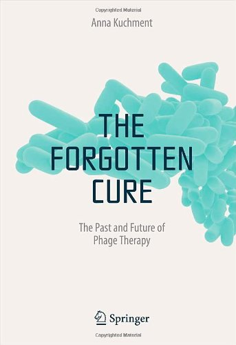 The Forgotten Cure: The Past and Future of Phage Therapy 9781461402503