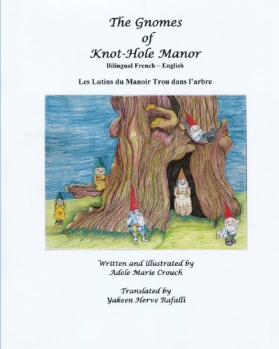 The Gnomes of Knot-Hole Manor Bilingual French English 9781466207097