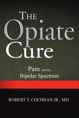 The Opiate Cure: Pain and the Bipolar Spectrum 9781465391483