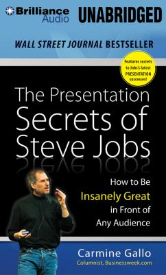 The Presentation Secrets of Steve Jobs: How to Be Insanely Great in Front of Any Audience 9781469230313