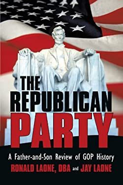 The Republican Party: A Father-And-Son Review of Rnc History 9781469747033