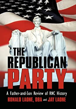 The Republican Party: A Father-And-Son Review of Rnc History 9781469747040