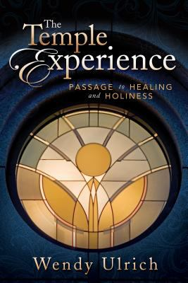 The Temple Experience: Passage to Healing and Holiness 9781462110858