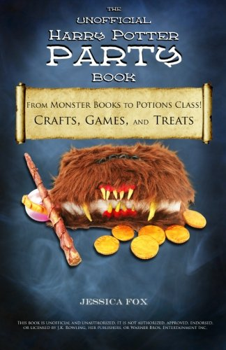 The Unofficial Harry Potter Party Book: From Monster Books to Potions Class! 9781461037873