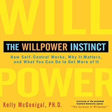 The Willpower Instinct: How Self-Control Works, Why It Matters, and What You Can Do to Get More of It 9781469000435