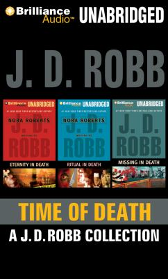 Time of Death: A J. D. Robb CD Collection: Eternity in Death, Ritual in Death, Missing in Death