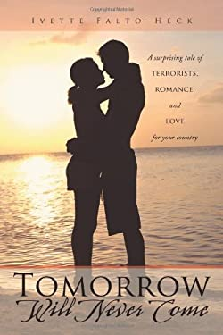 Tomorrow Will Never Come: A Surprising Tale of Terrorists, Romance, and Love for Your Country 9781467848145