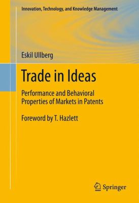 Trade in Ideas: Performance and Behavioral Properties of Markets in Patents 9781461412717