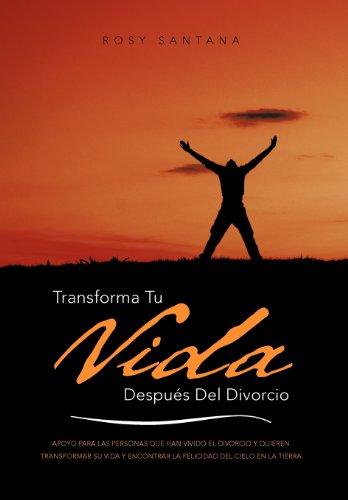 Transforma Tu Vida Despu S del Divorcio: Apoyo Para Las Personas Que Han Vivido El Divorcio y Quieren Transformar Su Vida y Encontrar La Felicidad del 9781463331887
