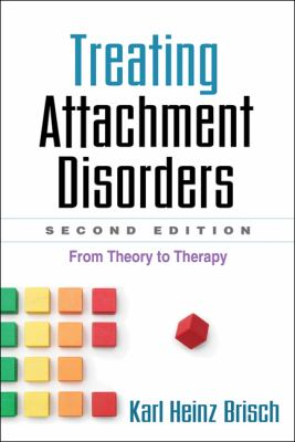 Treating Attachment Disorders: From Theory to Therapy 9781462504831