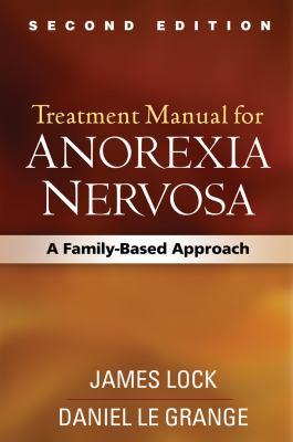 Treatment Manual for Anorexia Nervosa, Second Edition: A Family-Based Approach 9781462506767