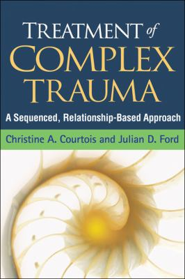 Treatment of Complex Trauma: A Sequenced, Relationship-Based Approach 9781462506583