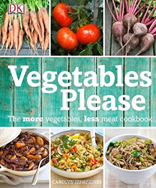 Vegetables, Please: The More Vegetables, Less Meat Cookbook 9781465402028