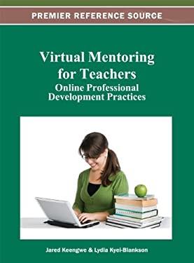 Virtual Mentoring for Teachers: Online Professional Development Practices 9781466619630