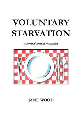 Voluntary Starvation: A Personal Account of Anorexia 9781465356666