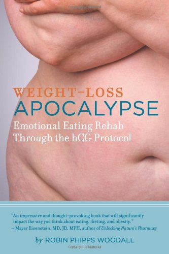 Weight-Loss Apocalypse: Emotional Eating Rehab Through the Hcg Protocol 9781467845632