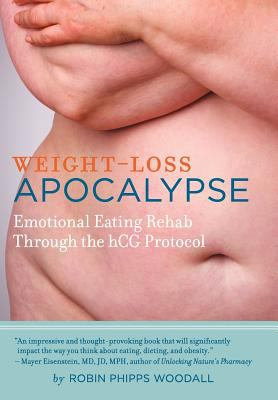Weight-Loss Apocalypse: Emotional Eating Rehab Through the Hcg Protocol 9781467845656